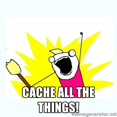 cache-all-the-things