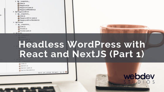 Headless WordPress with React and NextJS (Part 1